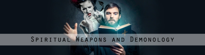 Spiritual Weapons and Demonology [I]