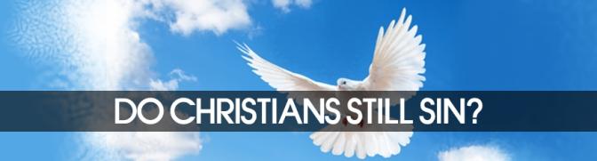 DO CHRISTIANS STILL SIN?